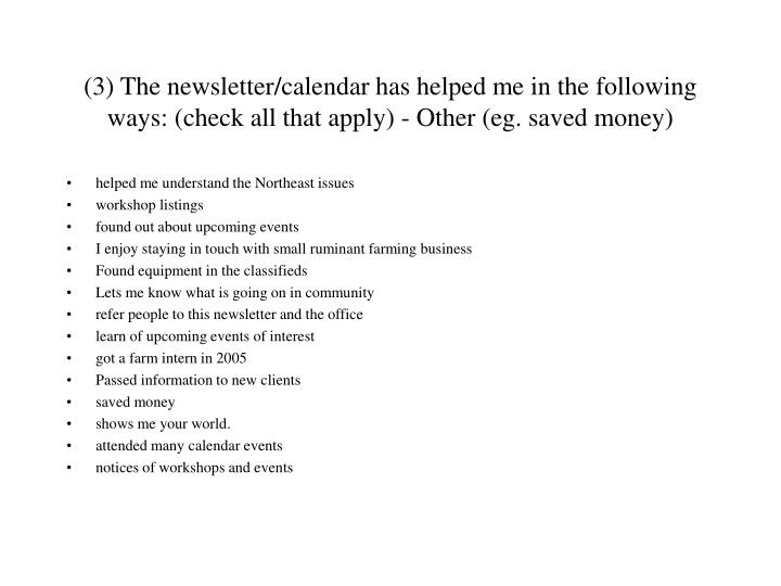 (3) The newsletter/calendar has helped me in the following ways: (check all that apply) - Other (eg. saved money)