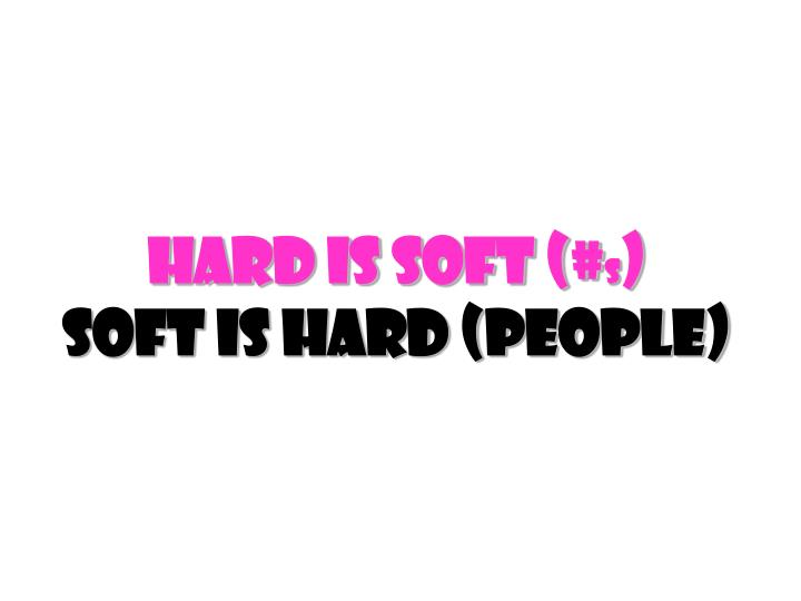 Hard Is Soft (#