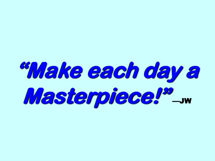 """Make each day a Masterpiece!"""