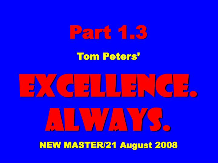 Part 1 3 tom peters excellence always new master 21 august 2008