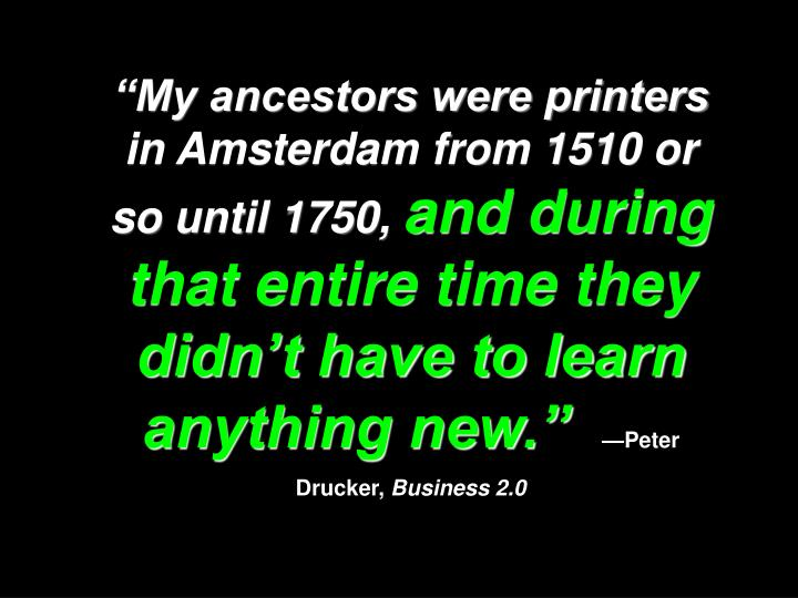 """My ancestors were printers in Amsterdam from 1510 or so until 1750,"