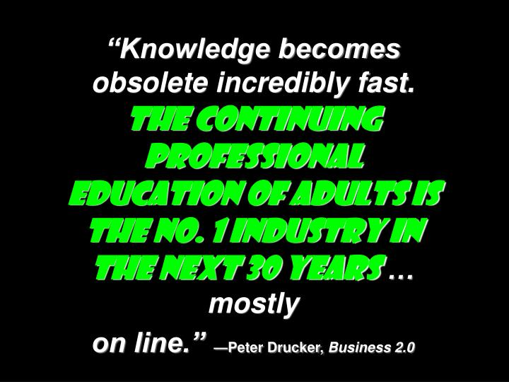 """Knowledge becomes obsolete incredibly fast."