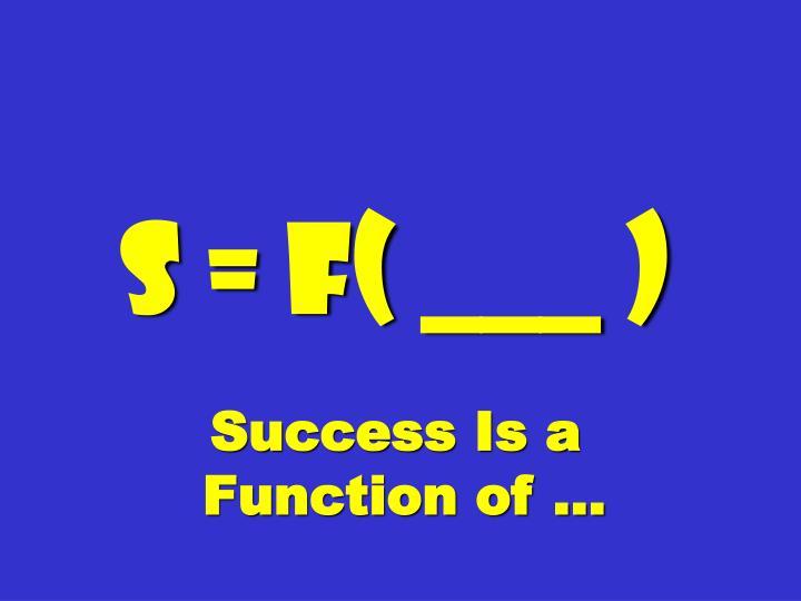 S = f( ___ )