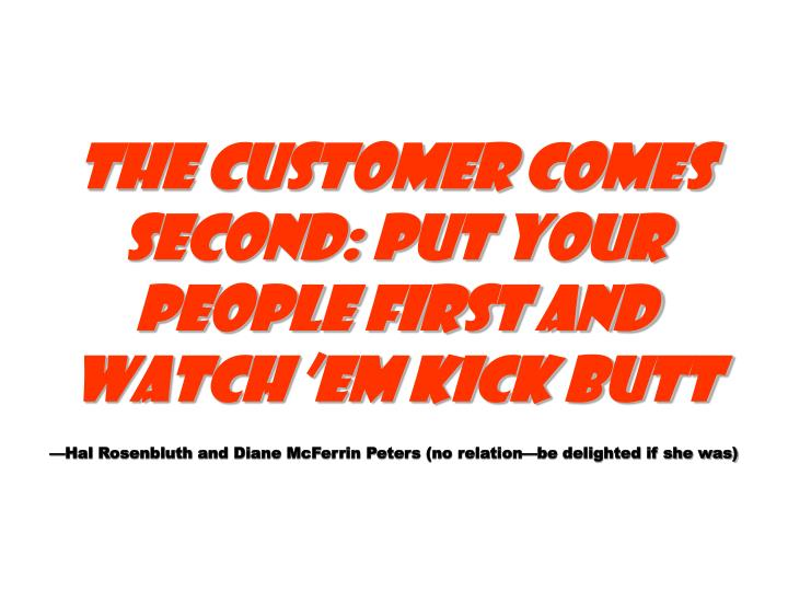 The Customer Comes Second: Put Your People First and Watch Em Kick Butt