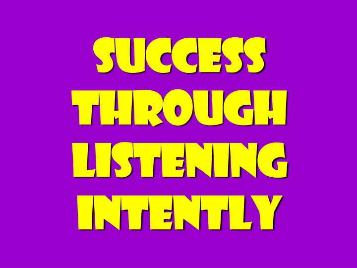 Success Through Listening Intently