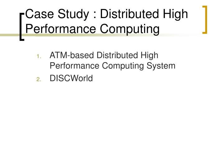 Case Study : Distributed High Performance Computing