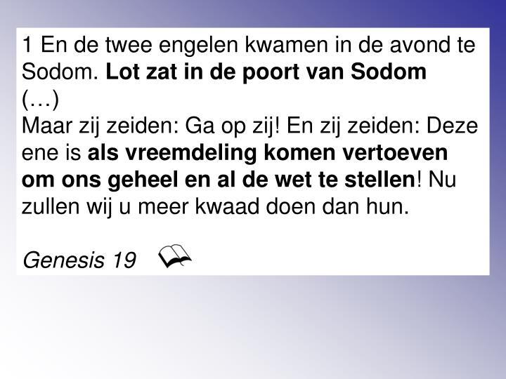 1 En de twee engelen kwamen in de avond te Sodom.