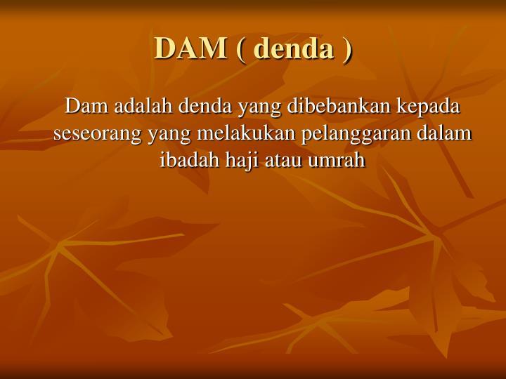 DAM ( denda )