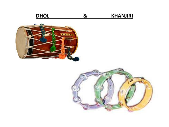 DHOL                           &                   KHANJIRI