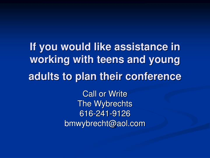 If you would like assistance in working with teens and young adults to plan their conference