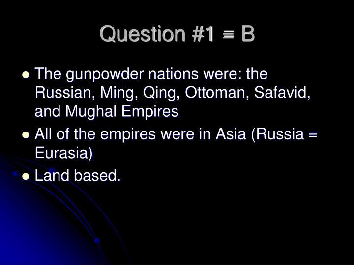 Question #1 = B