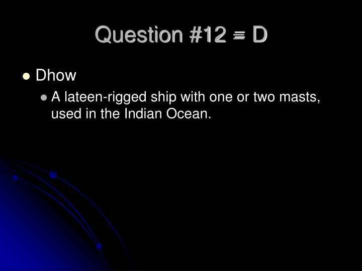 Question #12 = D