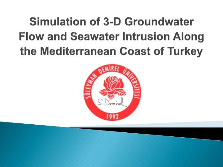 Simulation of 3 d groundwater flow and seawater intrusion along the mediterranean coast of turkey