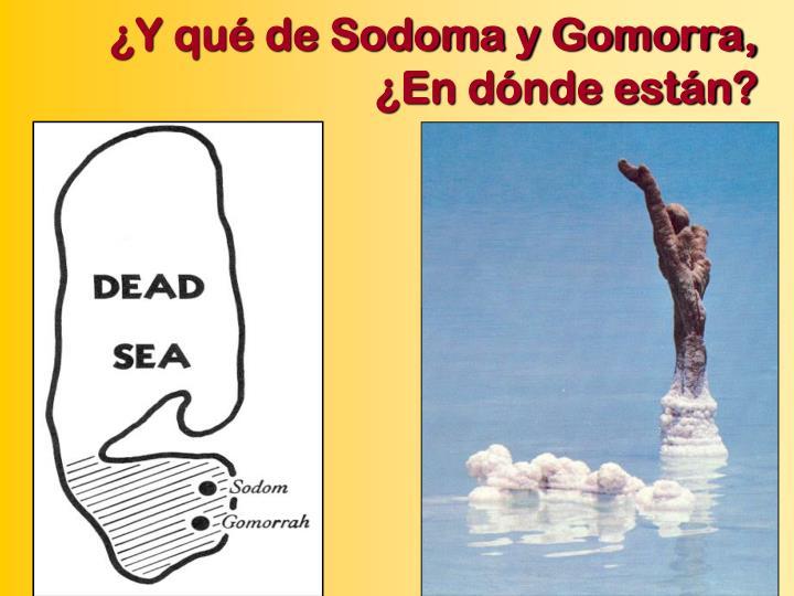 ¿Y qué de Sodoma y Gomorra, ¿En dónde están?