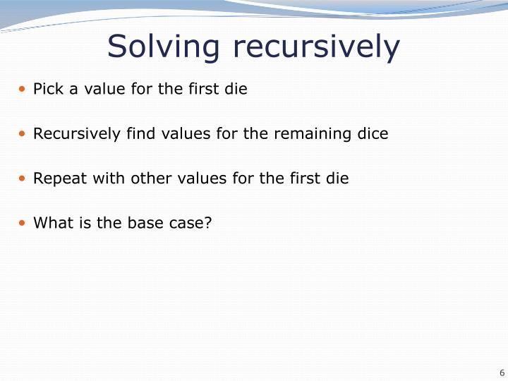 Solving recursively