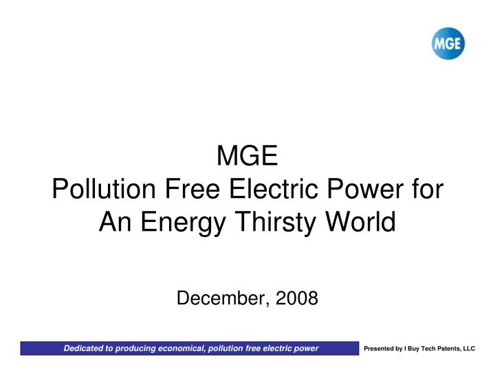 Mge pollution free electric power for an energy thirsty world