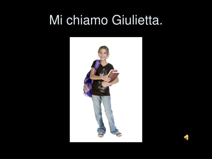 Mi chiamo Giulietta.