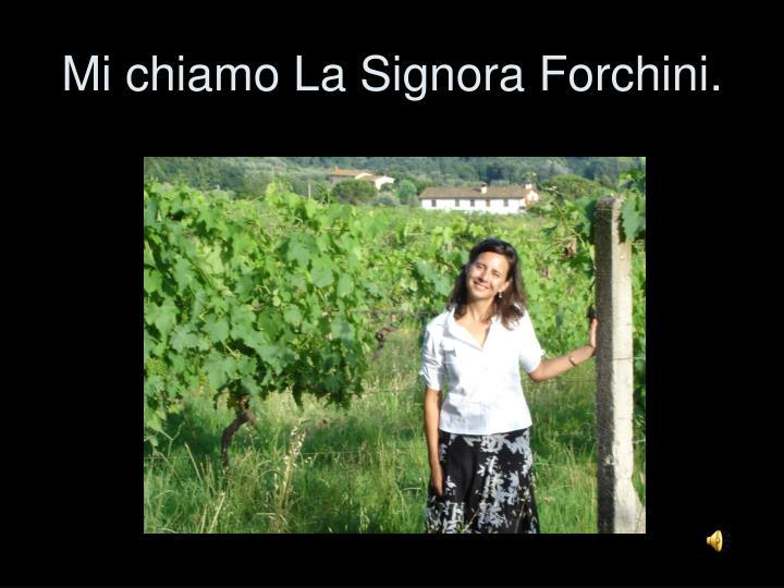 Mi chiamo La Signora Forchini.