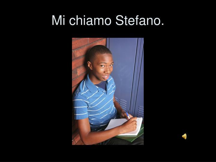 Mi chiamo Stefano.