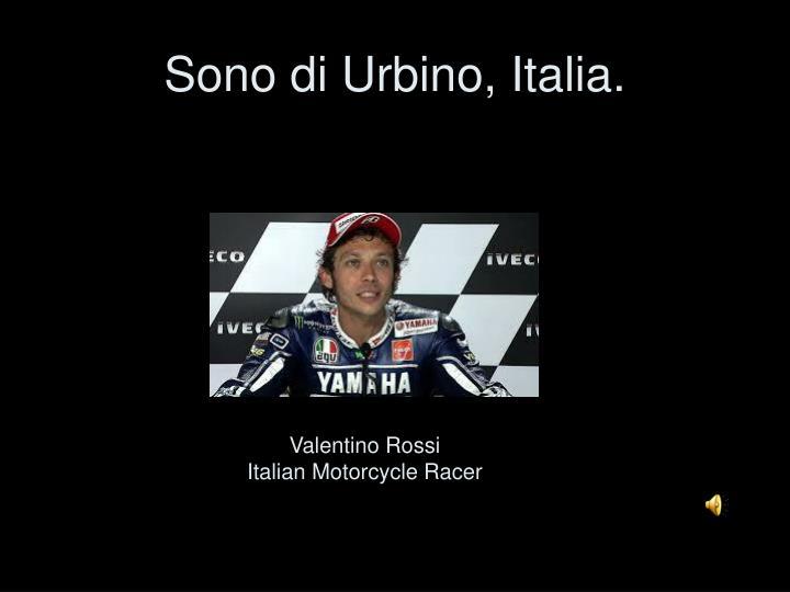 Sono di Urbino, Italia.