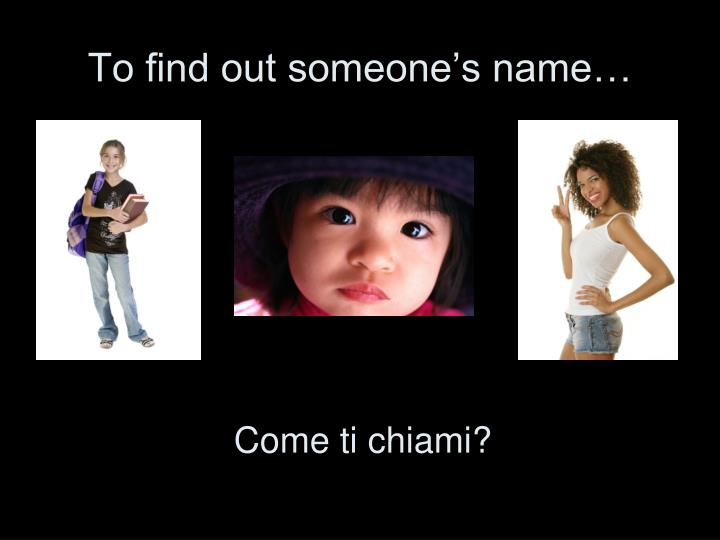 To find out someone's name…