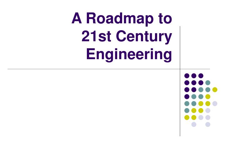 A roadmap to 21st century engineering