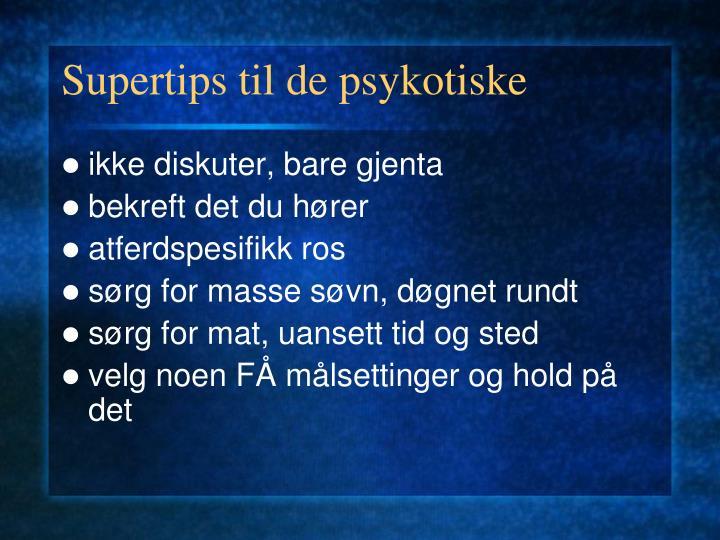 Supertips til de psykotiske