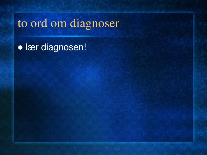 to ord om diagnoser