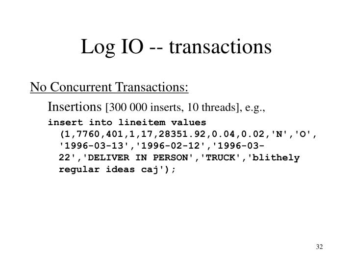 Log IO -- transactions