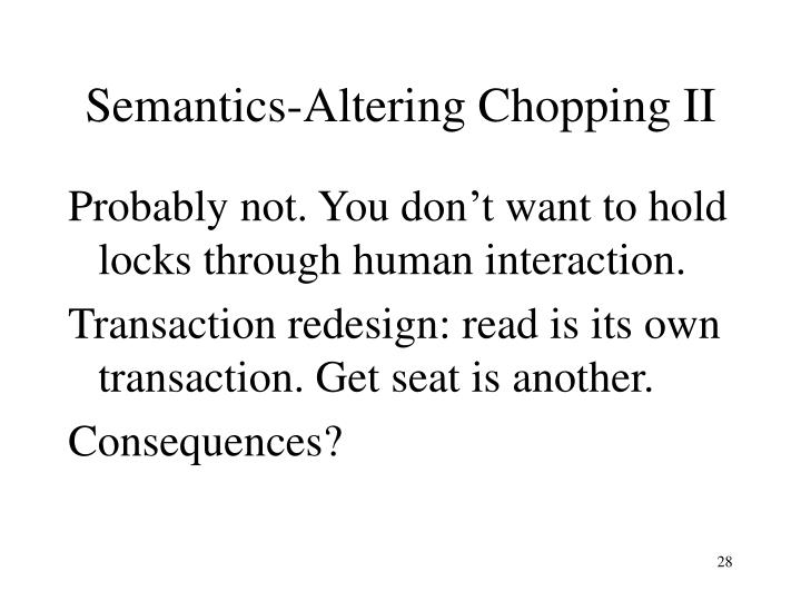Semantics-Altering Chopping II