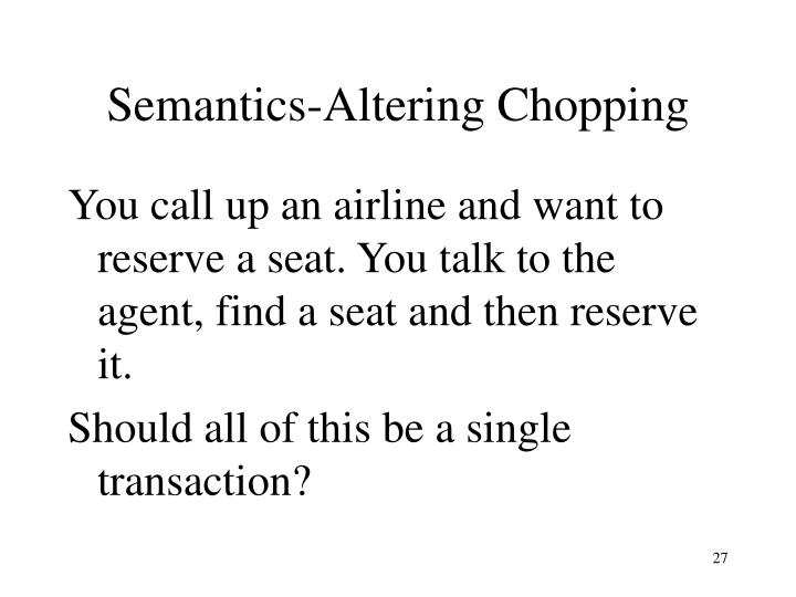 Semantics-Altering Chopping