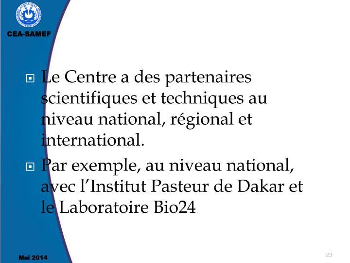 Le Centre a des partenaires scientifiques et techniques au niveau national, régional et international.