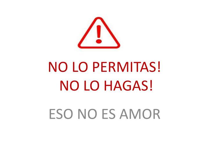 NO LO PERMITAS!