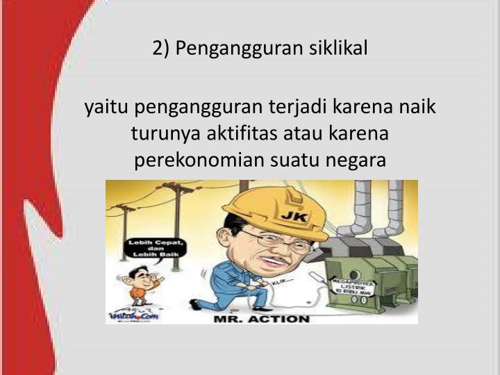 2) Pengangguran siklikal