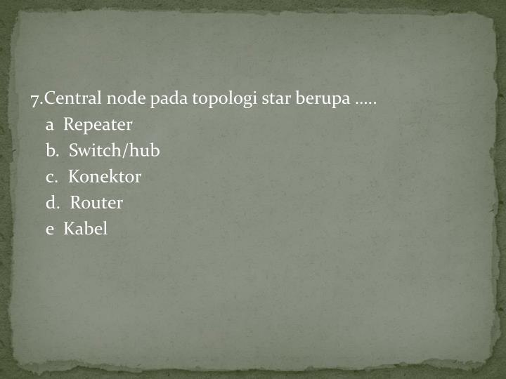 7.Central node