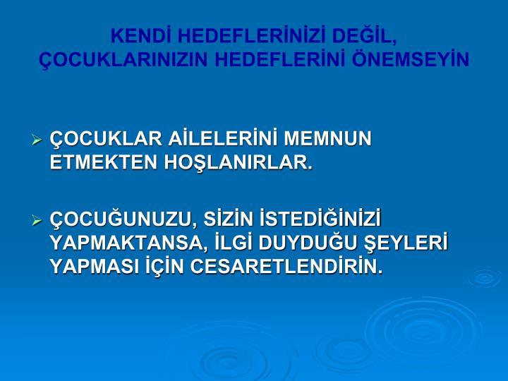 KENDİ HEDEFLERİNİZİ DEĞİL,