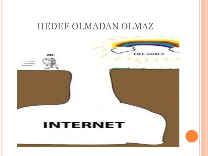 HEDEF OLMADAN OLMAZ