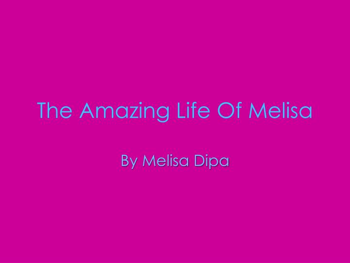 The amazing life of melisa