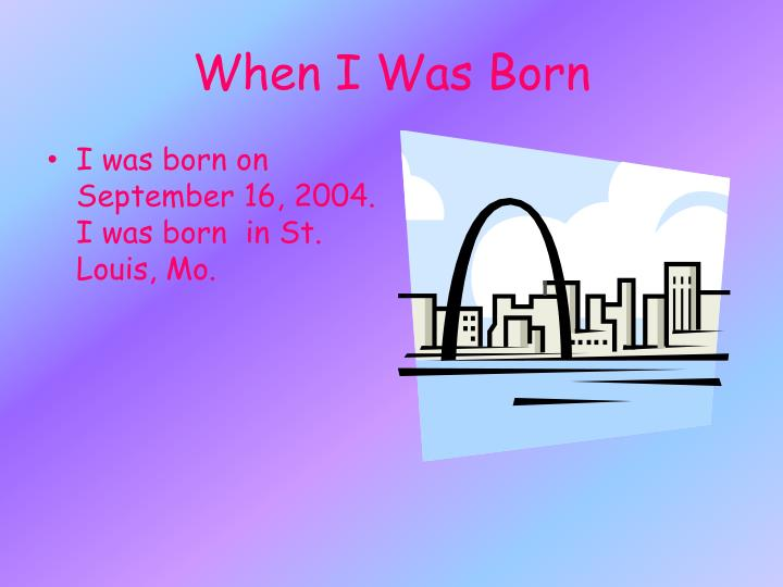 When i was born