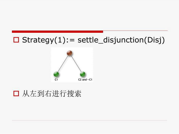 Strategy(1):= settle_disjunction(Disj)