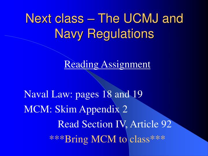 Next class – The UCMJ and Navy Regulations