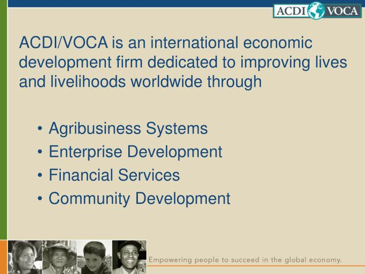 ACDI/VOCA is an international economic development firm dedicated to improving lives and livelihoods...