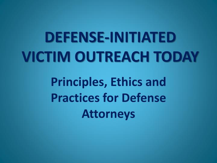DEFENSE-INITIATED VICTIM OUTREACH TODAY