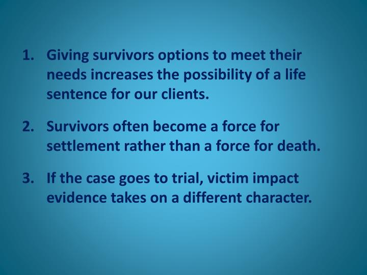 Giving survivors options to meet their needs increases the possibility of a life sentence for our clients.
