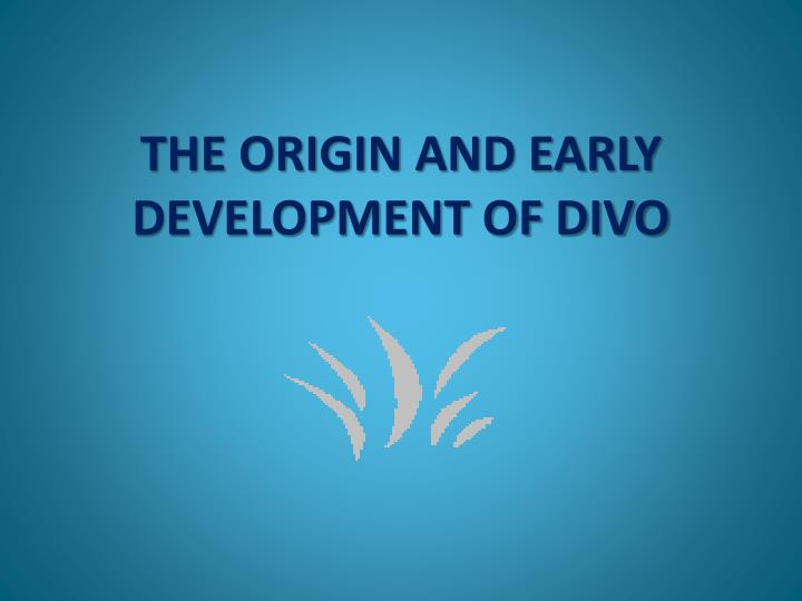 THE ORIGIN AND EARLY