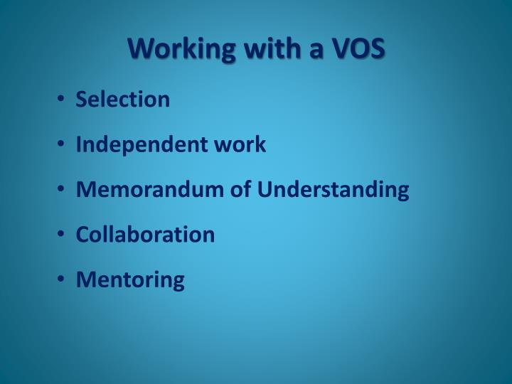 Working with a VOS
