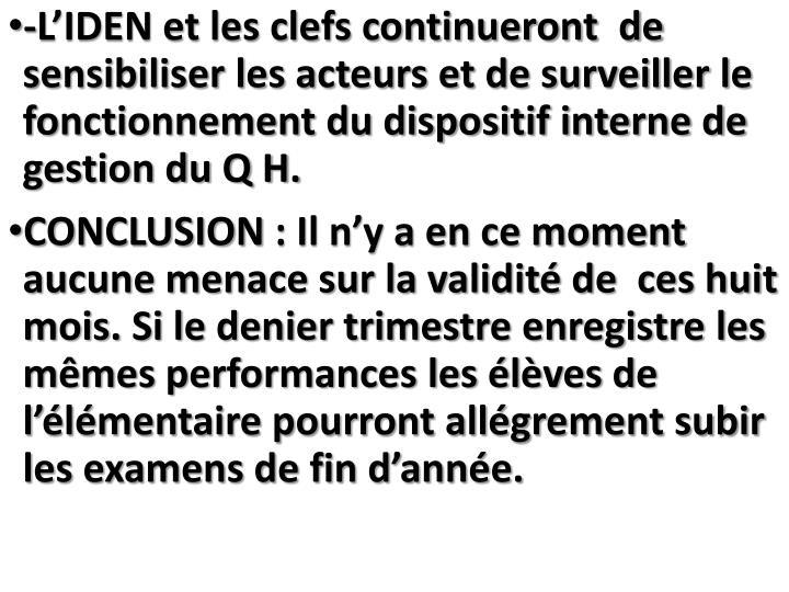 -L'IDEN et les clefs continueront  de sensibiliser les acteurs et de surveiller le fonctionnement du dispositif interne de gestion du Q H.