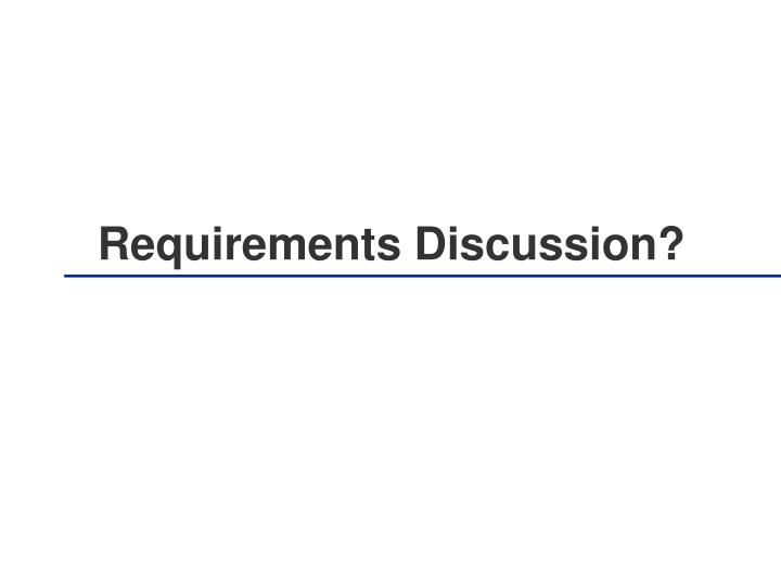 Requirements Discussion?
