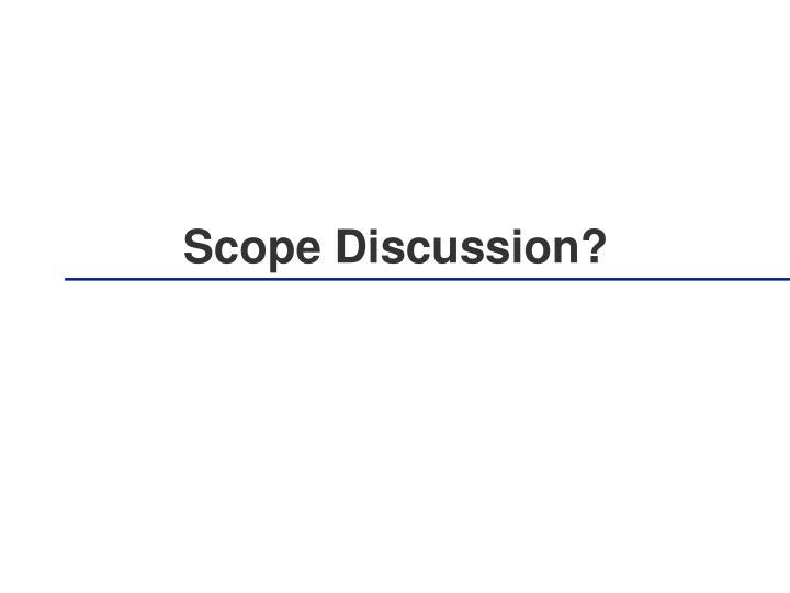 Scope Discussion?