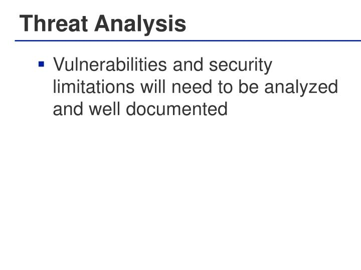 Vulnerabilities and security limitations will need to be analyzed and well documented